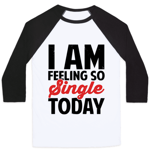 I Am Feeling So Single Today