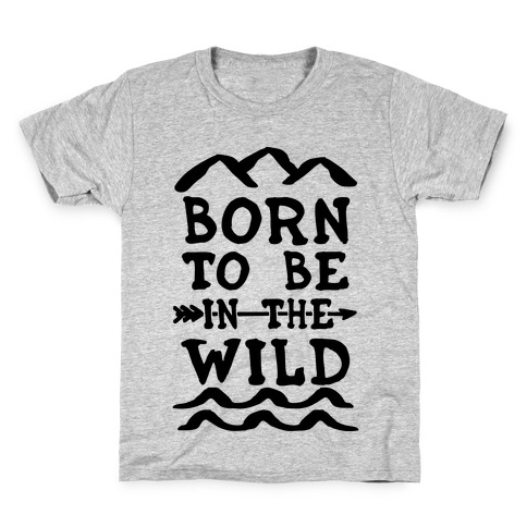 Born To Be In The Wild Kids T-Shirt