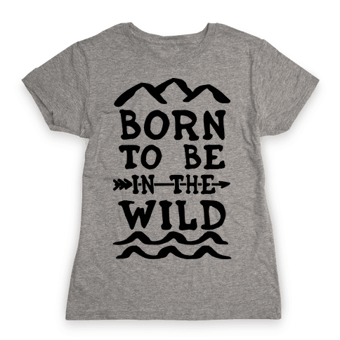Born To Be In The Wild Womens T-Shirt