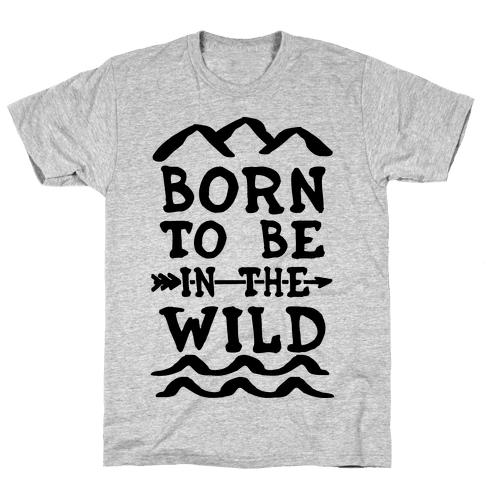 Born To Be In The Wild Mens T-Shirt