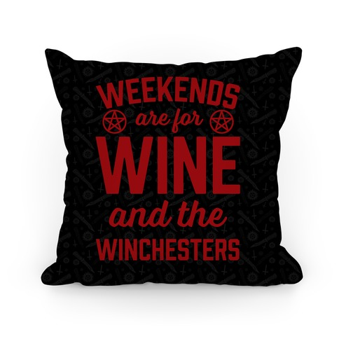 Weekends Are For Wine And The Winchesters Pillow