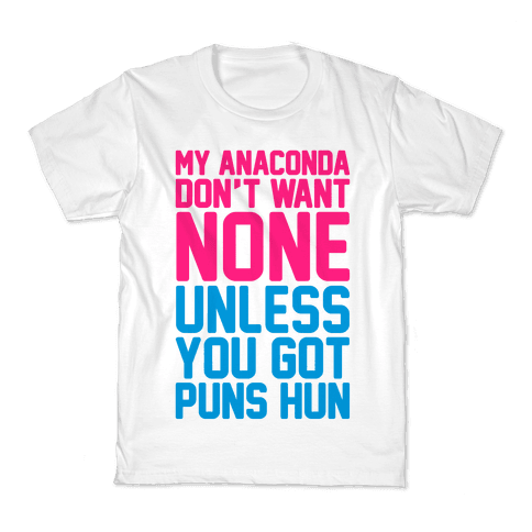 My Anaconda Don't Want None Unless You Got Puns Hun Kids T-Shirt