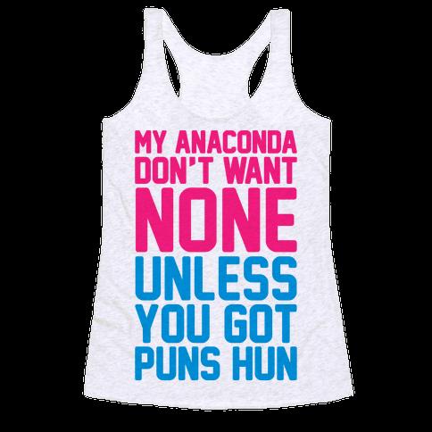 My Anaconda Don't Want None Unless You Got Puns Hun Racerback Tank Top