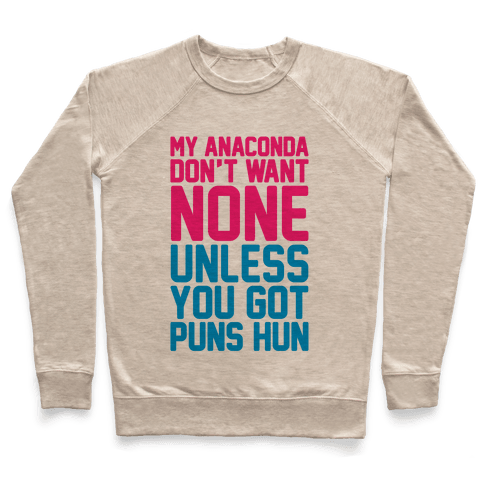 My Anaconda Don't Want None Unless You Got Puns Hun Pullover