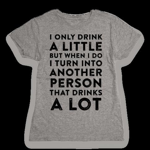 I Only Drink A Little Womens T-Shirt