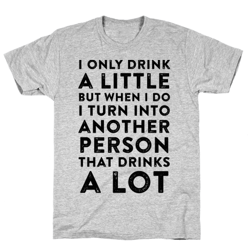 I Only Drink A Little Mens T-Shirt