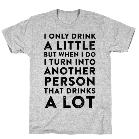 I Only Drink A Little T-Shirt