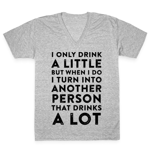 I Only Drink A Little V-Neck Tee Shirt