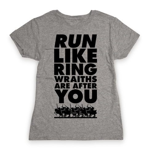 Run Like Ringwraiths Are After You Womens T-Shirt