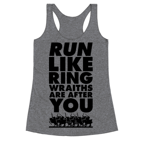 Run Like Ringwraiths Are After You Racerback Tank Top