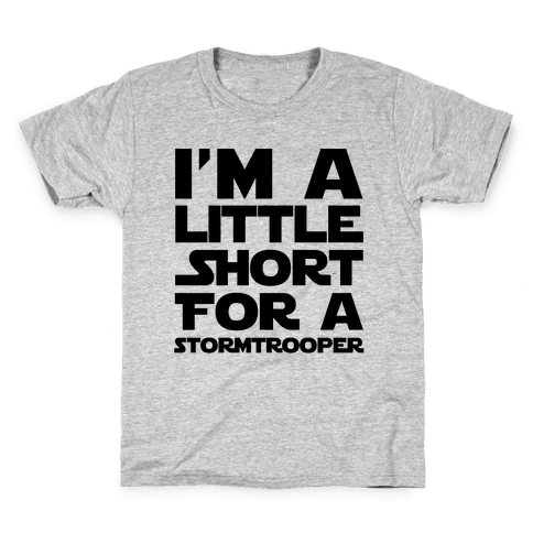 I'm a Little Short for a Stormtrooper  Kids T-Shirt
