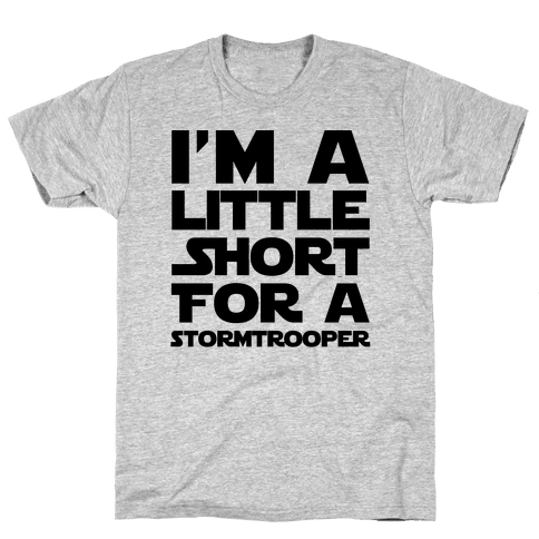 I'm a Little Short for a Stormtrooper  Mens T-Shirt