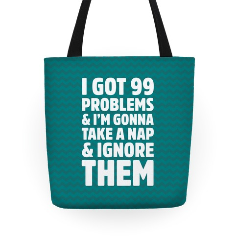 I Got 99 Problems And I'm Gonna Take A Nap And Ignore Them Tote