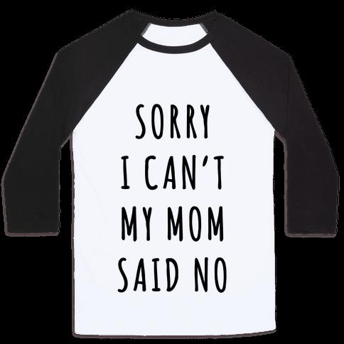 Sorry I Can't My Mom Said No Baseball Tee
