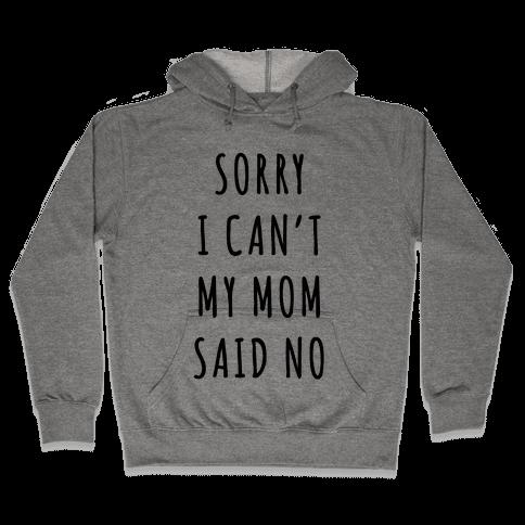 Sorry I Can't My Mom Said No Hooded Sweatshirt