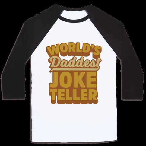 World's Daddest Joke Teller Baseball Tee