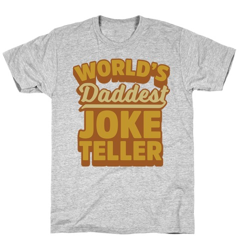 World's Daddest Joke Teller Mens T-Shirt
