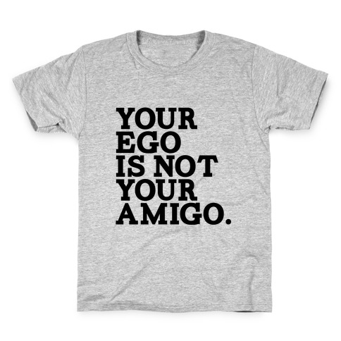 Your Ego is not Your Amigo Kids T-Shirt