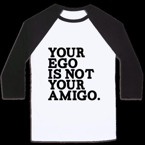 Your Ego is not Your Amigo Baseball Tee
