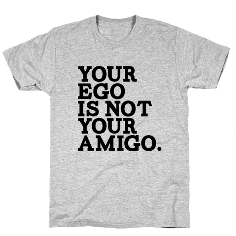 Your Ego is not Your Amigo Mens T-Shirt