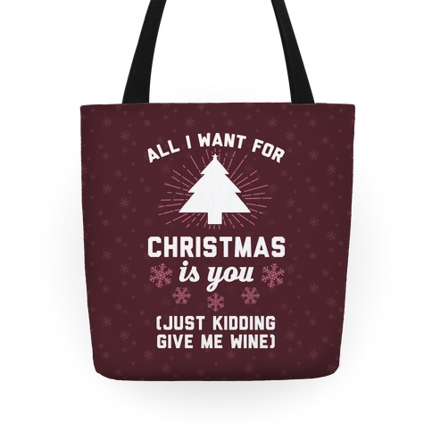 All I Want For Christmas Is You (Just Kidding Give Me Wine) Tote