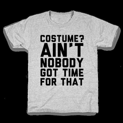 Costume? Ain't Nobody Got Time Kids T-Shirt