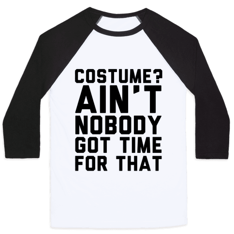 Costume? Ain't Nobody Got Time