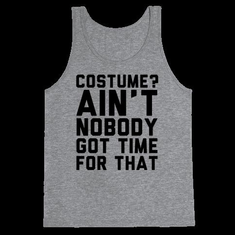 Costume? Ain't Nobody Got Time Tank Top