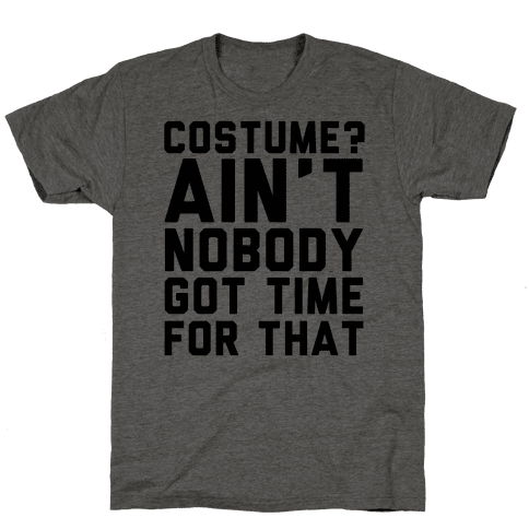 Costume? Ain't Nobody Got Time Mens T-Shirt