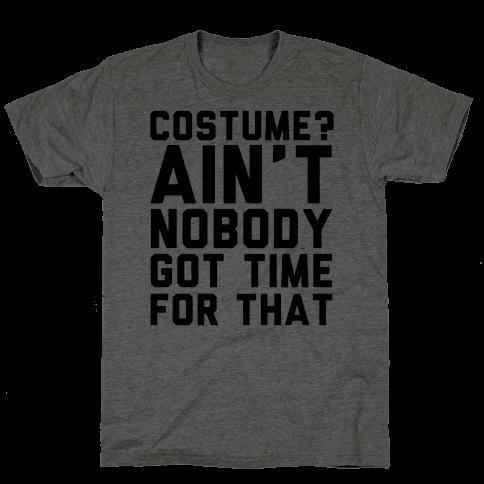 Costume? Ain't Nobody Got Time Mens T-Shirt