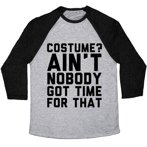 Costume? Ain't Nobody Got Time Baseball Tee