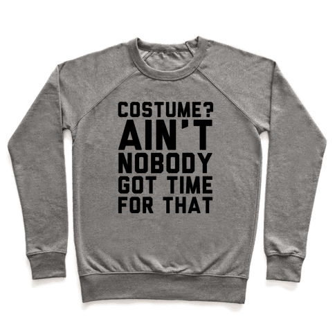 Costume? Ain't Nobody Got Time Pullover