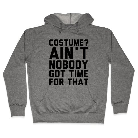 Costume? Ain't Nobody Got Time Hooded Sweatshirt