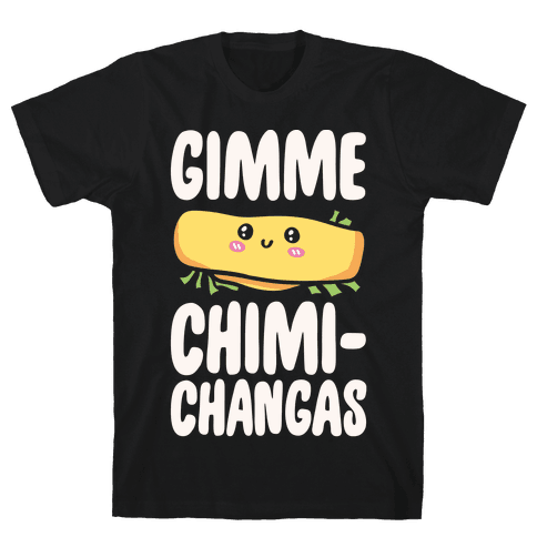 Gimme Chimichangas Mens T-Shirt