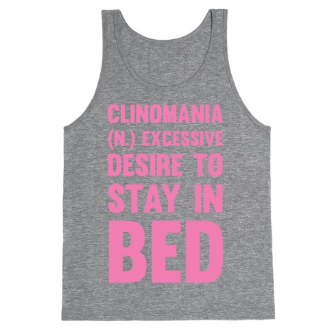 Clinomania Excessive Desire To Stay In Bed Tank Top