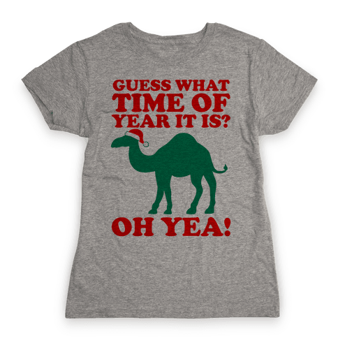 Guess What Time of Year it is? (Christmas hump day Shirt) Womens T-Shirt