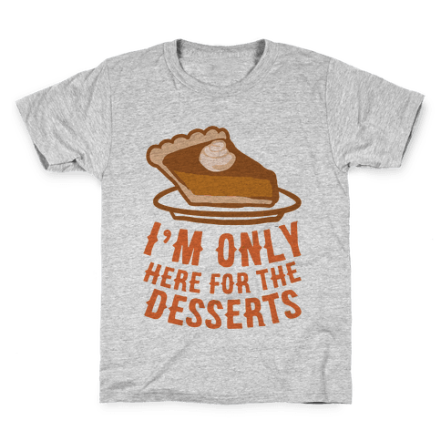 I'm Only Here For The Desserts Kids T-Shirt