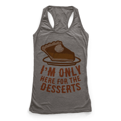 I'm Only Here For The Desserts Racerback Tank Top