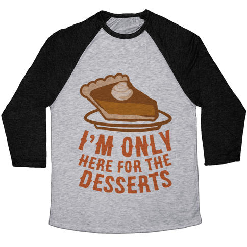 I'm Only Here For The Desserts Baseball Tee