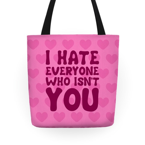 I Hate Everyone Who Isn't You Tote