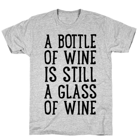 A Bottle Of Wine Is Still A Glass Of Wine Mens T-Shirt