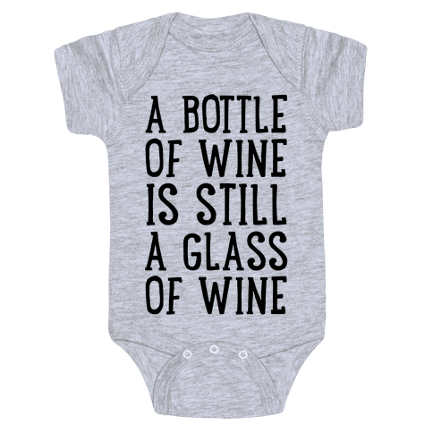 A Bottle Of Wine Is Still A Glass Of Wine Baby Onesy