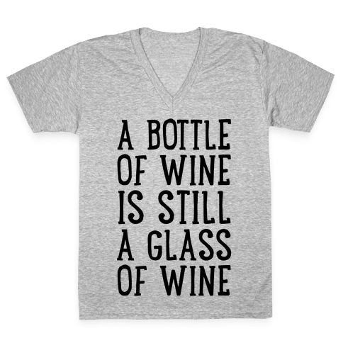 A Bottle Of Wine Is Still A Glass Of Wine V-Neck Tee Shirt
