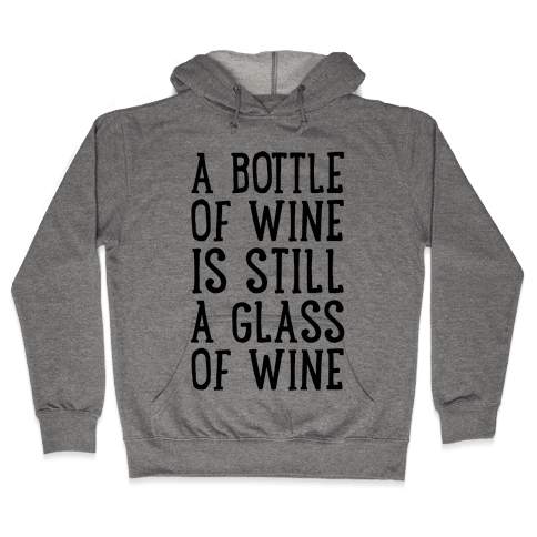 A Bottle Of Wine Is Still A Glass Of Wine Hooded Sweatshirt