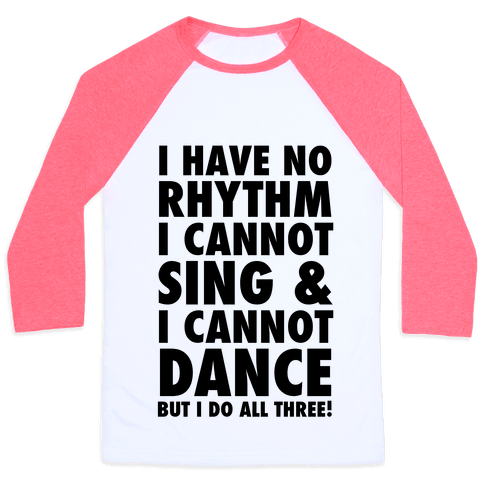 No Rhythm, Can't Sing, Can't Dance Baseball Tee