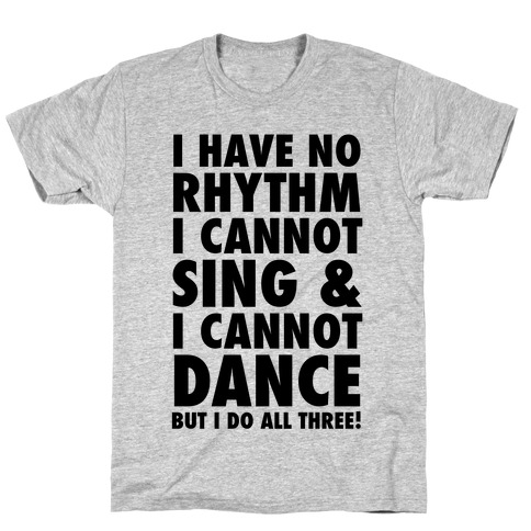 No Rhythm, Can't Sing, Can't Dance T-Shirt