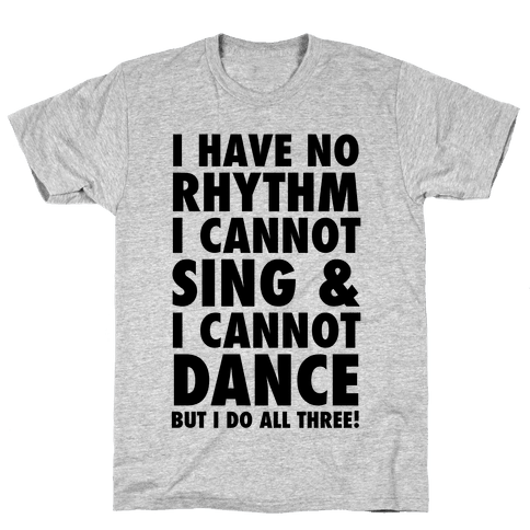No Rhythm, Can't Sing, Can't Dance Mens T-Shirt
