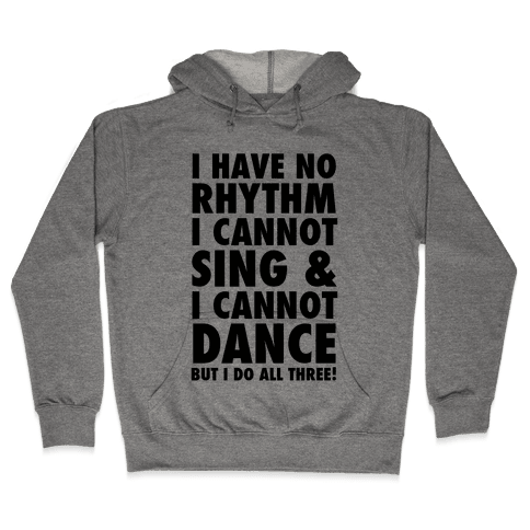 No Rhythm, Can't Sing, Can't Dance Hooded Sweatshirt
