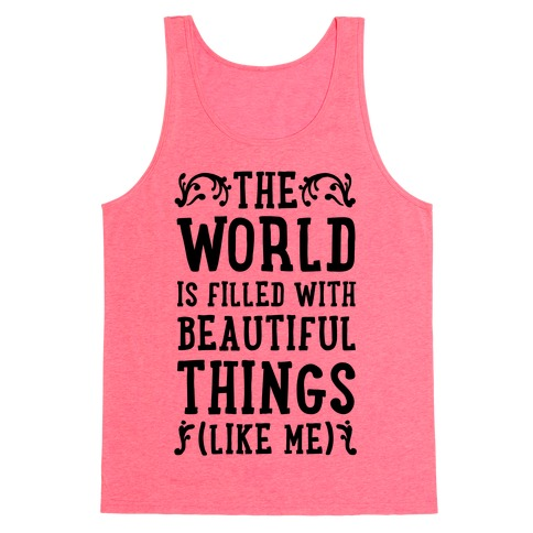 The World is Filled With Beautiful Things (Like Me!) Tank Top