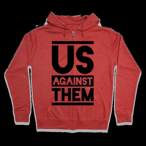 Us Against Them Zip Hoodie
